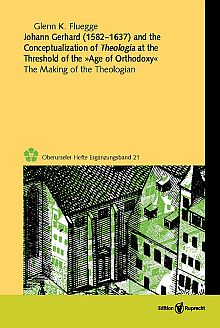 Umschlagbild: Johann Gerhard (1582–1637) and the Conceptualization of <i>Theologia</i> at the Threshold of the »Age of Orthodoxy«